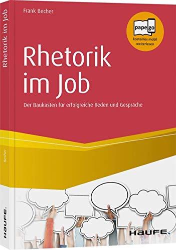 Rhetorik im Job: Der Baukasten für erfolgreiche Reden und Gespräche (Haufe Fachbuch)