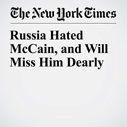Russia Hated McCain, and Will Miss Him Dearly copertina