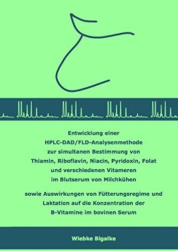Entwicklung einer HPLC-DAD/FLD-Analysenmethode zur simultanen Bestimmung von Thiamin, Riboflavin, Niacin, Pyridoxin, Folat und verschiedenen Vitameren ... Konzentration der B-Vitamine im bovinen Serum