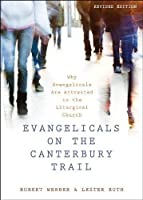 Evangelicals on the Canterbury Trail: Why Evangelicals Are Attracted to the Liturgical Church - Revised Edition by Robert E. Webber Lester Ruth(2013-01-01)