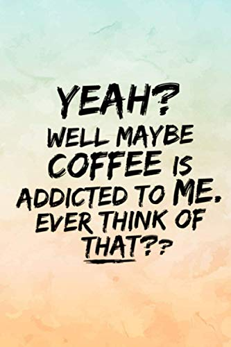 Getting Things Done Planner Yeah well maybe Coffee is addicted to me! Funny quote