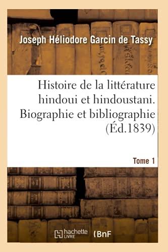 Histoire de la littérature hindoui et hindoustani. Tome 1. Biographie et bibliographie