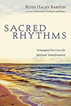 Ruth Haley Barton: Sacred Rhythms : Arranging Our Lives for Spiritual Transformation (Hardcover); 2006 Edition