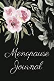 Menopause Journal: The Ultimate Journal for keeping Track of Menopause Symptoms, Mood Changes, Medications, Exercise, Physical Symptoms, Anxiety, Control Your Weight, Reclaim Sex, Sleep and Emotions