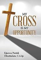 My Cross Is My Opportunity