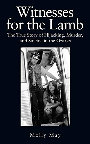 Compare Textbook Prices for Witnesses for the Lamb: The True Story of Hijacking, Murder, and Suicide in the Ozarks  ISBN 9780578245058 by May, Molly