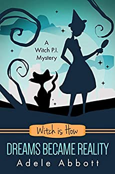 Witch Is How Dreams Became Reality (A Witch P.I. Mystery Book 32) by [Adele Abbott]