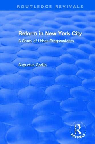 Routledge Revivals: Reform in New York City (1991): A Study of Urban Progressivism