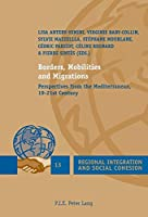 Borders, Mobilities and Migrations: Perspectives from the Mediterranean, 19-21st Century (Regional Integration and Social Cohesion)