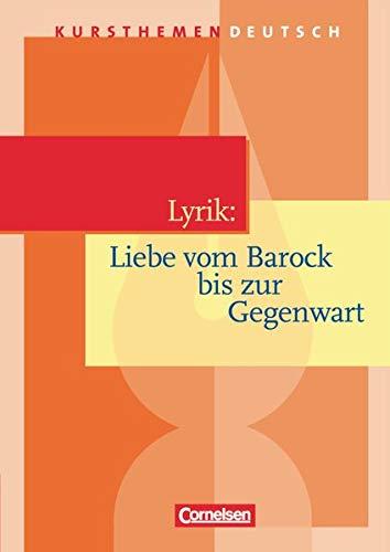 Kursthemen Deutsch: Lyrik: Liebe vom Barock bis zur Gegenwart - Schülerbuch