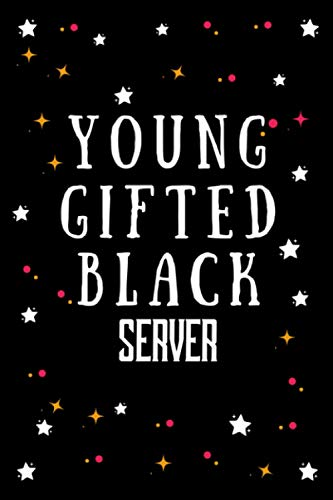 Young Gifted Black Server: Notebook For Black History Month. Funny Ruled Journal For Server - Appreciation Notebook For Server Employee Gift