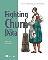 Fighting Churn with Data: The science and strategy of customer retention