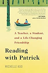 ed5904fbd Reading with Patrick: A Teacher, a Student, and a Life-Changing Friendship  Michelle Kuo, 2017. Random House 320 pp. ISBN-13: 9780812997316
