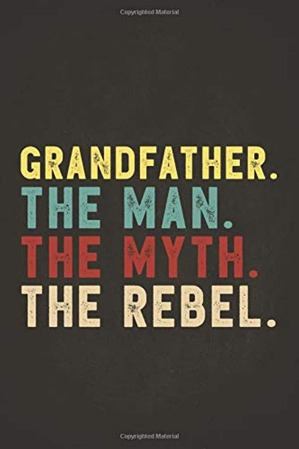 Funny Rebel Family Gifts: Grandfather the Man the Myth the Rebel Shirt Bad Influence Legend Composition Notebook Lightly Lined Pages Daily Journal ... best ever apparel for aged man & woman 6x9