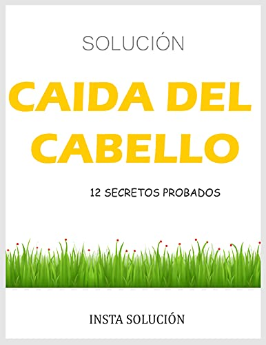 SOLUCIÓN CAÍDA DEL CABELLO: 12 SECRETOS PROBADOS (Spanish Edition)