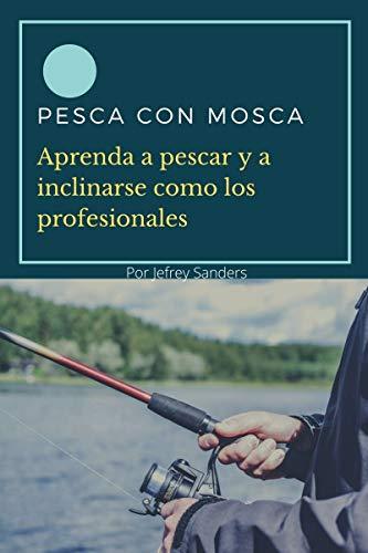 PESCA CON MOSCA: Aprenda a Pescar y a inclinarse como los Profesionales