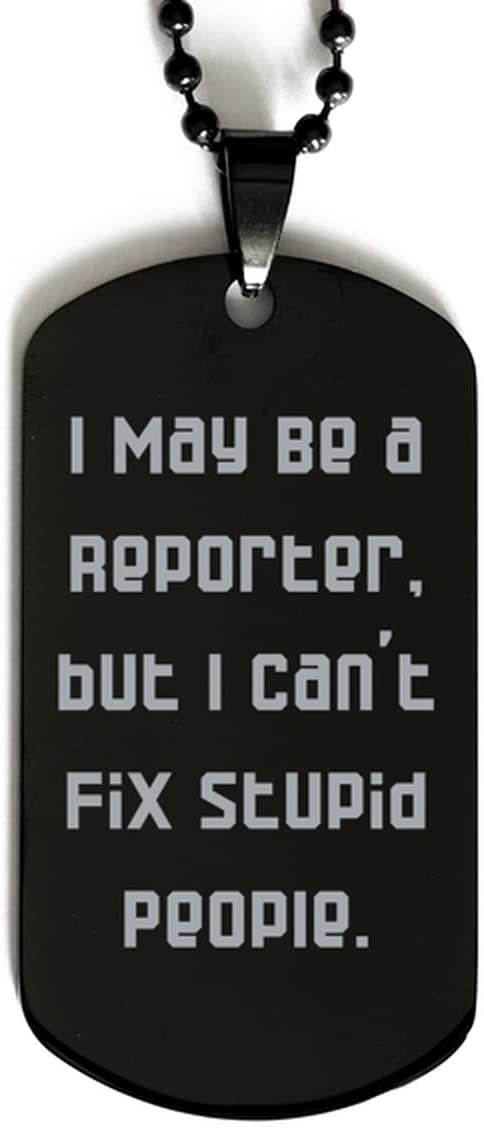 I May Be a Reporter, but I Can't Fix Stupid People. Black Dog Tag, Reporter Engraved Pendant Necklace, Beautiful Gifts for Reporter