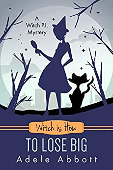 Witch is How To Lose Big (A Witch P.I. Mystery Book 35) by [Adele Abbott]