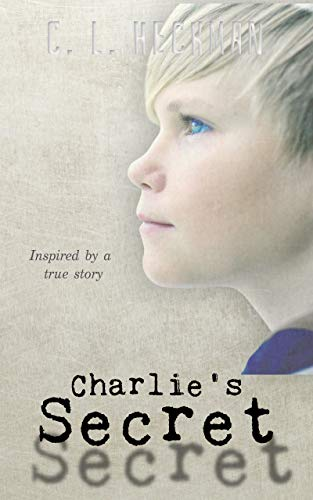 Charlie's Secret: Inspired by a true story (Samantha Mallon Book 1) by [C. L. Heckman]