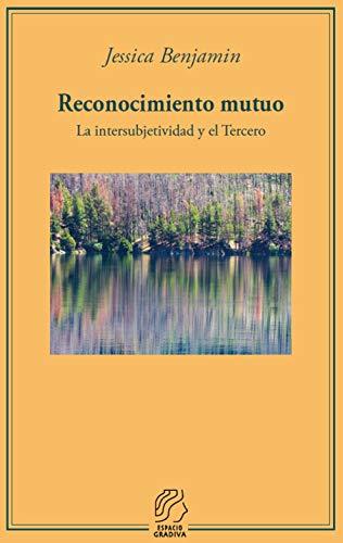 Reconocimiento mutuo: La intersubjetividad y el Tercero (Spanish Edition)