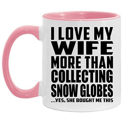 I Love My Wife More Than Collecting Snow Globes - 11oz Accent Mug Pink Kaffeebecher 325ml Rosa Keramik-Teetasse - Geschenk zum Geburtstag Jahrestag Weihnachten Valentinstag