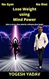 Lose Weight using Mind Power: Get a stress-free mind & a disease-free body (English Edition)