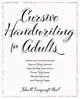 Cursive Handwriting for Adults: Easy-to-Follow Lessons, Step-by-Step Instructions, Proven Techniques, Sample Sentences and Practice Pages to Improve Your Handwriting