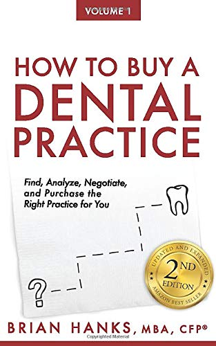 How to Buy a Dental Practice: A Step-by-step Guide to Finding, Analyzing, and Purchasing the Right Practice For You