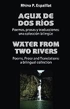 Agua de dos rios/Water from Two Rivers: Poemas, prosas y traducciones: una colección bilingüe
