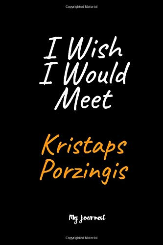 I Wish I Would Meet Kristaps Porzingis: A Kristaps Porzingis Blank Lined Journal Notebook to Write Down Things, Take Notes, Record Plans or Keep Track of Habits (6' x 9' - 120 Pages)