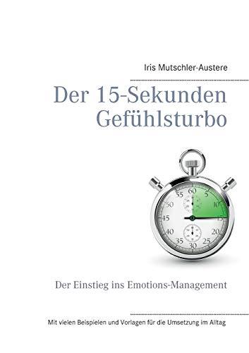 Der 15-Sekunden-Gefühlsturbo: Ein Einstieg in Emotions-Management
