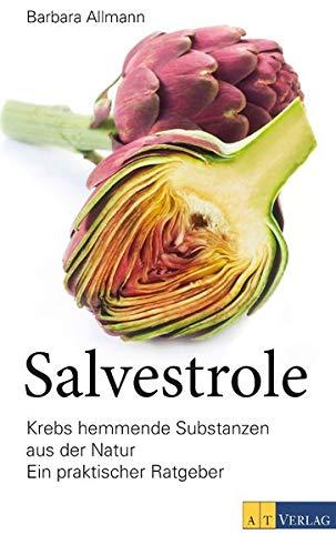 Salvestrole: Krebshemmende Substanzen aus der Natur. Ein praktischer Ratgeber