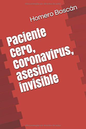 Paciente Cero, Coronavirus, asesino invisible (Spanish Edition)