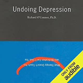 Undoing Depression      What Therapy Doesn't Teach You and What Medication Can't Give You              Written by:                                                                                                                                 Richard O'Connor                               Narrated by:                                                                                                                                 Richard O'Connor PhD                      Length: 14 hrs and 30 mins     9 ratings     Overall 4.6