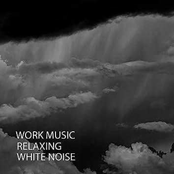 Work Music: Relaxing White Noise