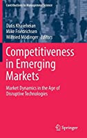 Competitiveness in Emerging Markets: Market Dynamics in the Age of Disruptive Technologies (Contributions to Management Science)