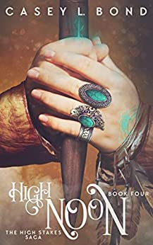 High Noon (The High Stakes Saga Book 4) by [Casey Bond]