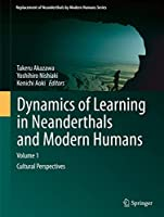 Dynamics of Learning in Neanderthals and Modern Humans Volume 1: Cultural Perspectives (Replacement of Neanderthals by Modern Humans Series)