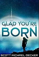 Glad You're Born: Premium Hardcover Edition