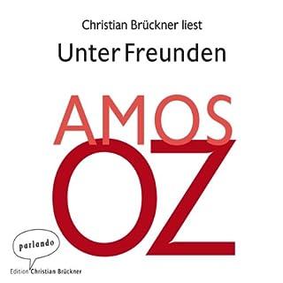 Unter Freunden                   Autor:                                                                                                                                 Amos Oz                               Sprecher:                                                                                                                                 Christian Brückner                      Spieldauer: 4 Std. und 19 Min.     47 Bewertungen     Gesamt 4,6