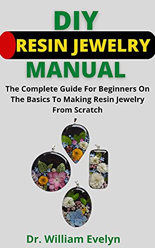 DIY Resin Jewelry Manual: The Complete Guide For Beginners On The Basics To Making Resin Jewelry From Scratch (English Edition)