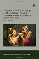 Women and the Shaping of the Nation's Young: Education and Public Doctrine in Britain 1750–1850 (Studies in Childhood, 1700 to the Present)