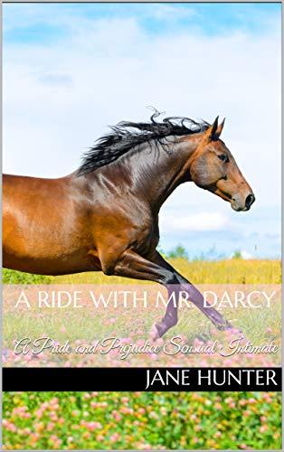 A Ride with Mr. Darcy: A Pride and Prejudice Sensual Intimate (Mr. Darcy's Daring Bride Book 2) (English Edition)
