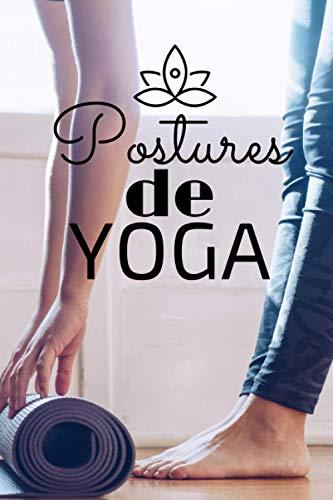 POSTURES DE YOGA: Journal de bord pour noter tous ses entrainements, ses postures (croquis), son ressenti... | Idéal pour les passionnés de YOGA, méditation... | Format 15x23cm