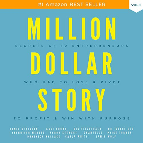 Million Dollar Story: Secrets of 10 Entrepreneurs Who Had to Lose and Pivot to Profit and Win with Purpose Titelbild