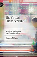 The Virtual Public Servant: Artificial Intelligence and Frontline Work