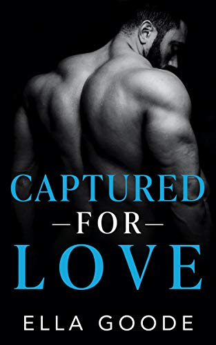 Captured For Love by Ella Goode