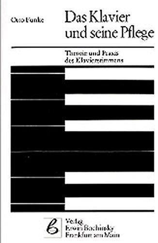 Das Klavier und seine Pflege. Theorie und Praxis des Klavierstimmens (Fachbuchreihe Das Musikinstrument)