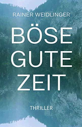 Buchseite und Rezensionen zu 'Böse Gute Zeit' von Rainer Weidlinger