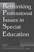 Rethinking Professional Issues in Special Education (Contemporary Studies in Social and Policy Issues in Education)